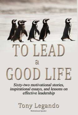 To Lead A Good Life... A Wealth of Inspiration, Motivation, and Leadership