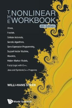 Nonlinear Workbook, The: Chaos, Fractals, Cellular Automata, Genetic Algorithms, Gene Expression Programming, Support Vector Machine, Wavelets, Hidden Markov Models, Fuzzy Logic With C++, Java And Symbolicc++ Programs (6th Edition)