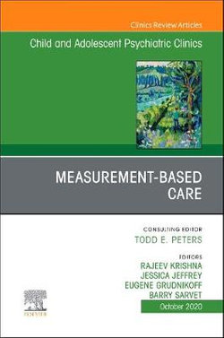 Measurement-Based Care, An Issue of ChildAnd Adolescent Psychiatric Clinics of North America: Volume 29-4