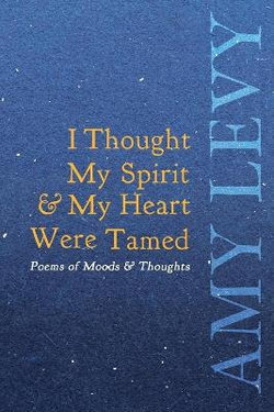 I Thought My Spirit & My Heart Were Tamed - Poems of Moods & Thoughts