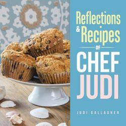 Reflections and Recipes of Chef Judi