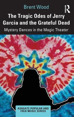 The Tragic Odes of Jerry Garcia and The Grateful Dead