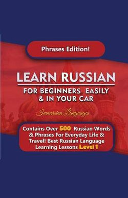 Learn Russian For Beginners Easily & In Your Car - Phrases Edition Contains Over 500 Russian Phrases