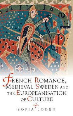 French Romance, Medieval Sweden and the Europeanisation of Culture