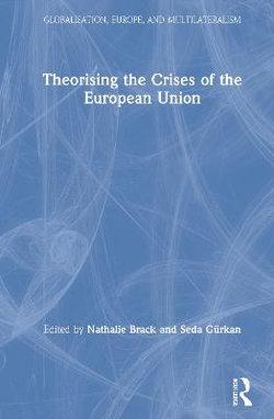 Theorising the Crises of the European Union