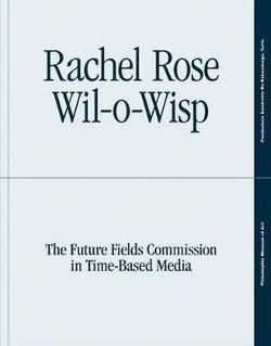 Rachel Rose: Wil-o-Wisp