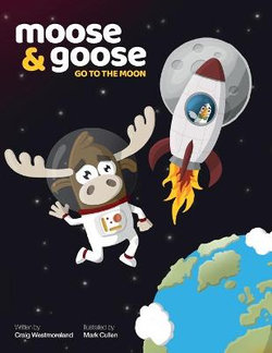 Moose & Goose go to the Moon