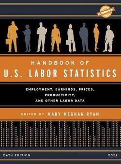 Handbook of U. S. Labor Statistics 2021