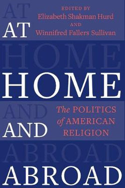 At Home and Abroad - the Politics of American Religion