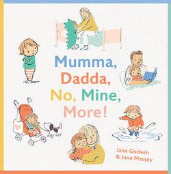 Mumma, Dadda, No, Mine, More!