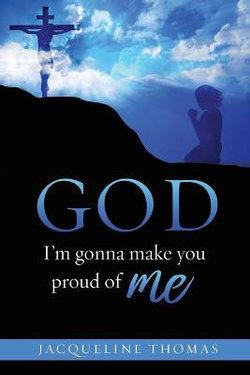 GOD I'm gonna make you proud of me