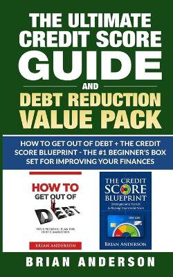 The Ultimate Credit Score Guide and Debt Reduction Value Pack