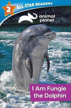 Animal Planet All-Star Readers: I Am Fungie the Dolphin Level 2