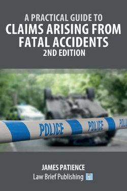 A Practical Guide to Claims Arising from Fatal Accidents - 2nd Edition