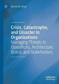 Crisis, Catastrophe, and Disaster in Organizations
