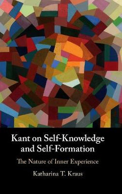 Kant on Self-Knowledge and Self-Formation