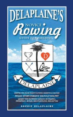 Delaplaine's Novice Rowing Guide for Parents