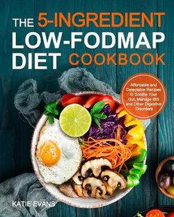 The 5-ingredient Low-FODMAP Diet Cookbook