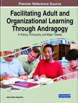 Facilitating Adult and Organizational Learning with Andragogy