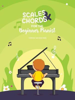 Scales and Chords for the Beginner Pianist