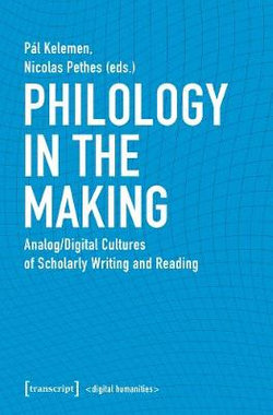 Philology in the Making - Analog/Digital Cultures of Scholarly Writing and Reading