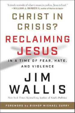 Christ in Crisis?: Reclaiming Jesus in a Time of Fear, Hate, and Violence