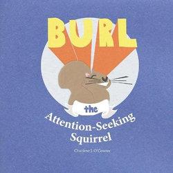 Burl, the Attention-Seeking Squirrel