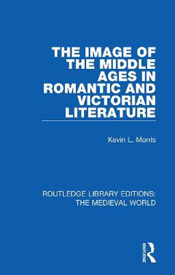 The Image of the Middle Ages in Romantic and Victorian Literature