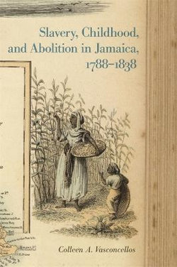 Slavery, Childhood, and Abolition in Jamaica, 1788-1838