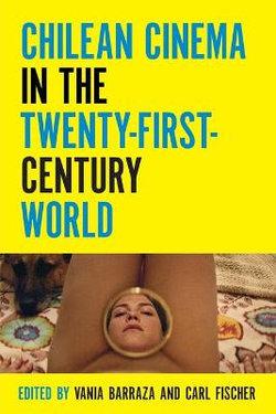 Chilean Cinema in the Twenty-First-Century World