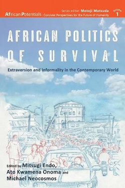African Politics of Survival Extraversion and Informality in the Contemporary World