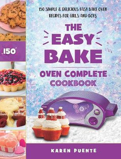 The Easy Bake Oven Complete Cookbook