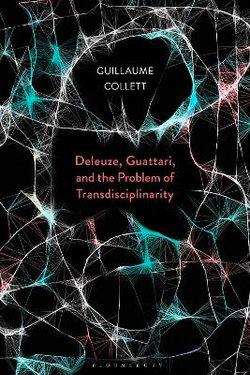 Deleuze, Guattari, and the Problem of Transdisciplinarity