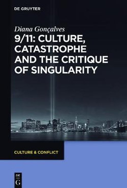 9/11 - Culture, Catastrophe and the Critique of Singularity
