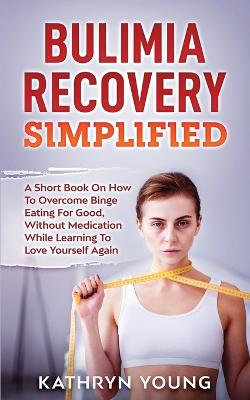 Bulimia Recovery Simplified