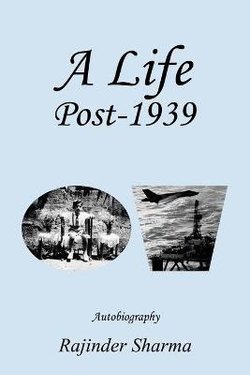 A Life Post-1939 (Autobiography)