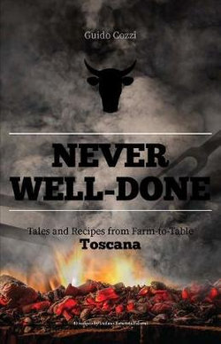 Never Well-Done: Tales and Recipes from Farm to Table