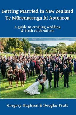 Getting Married in New Zealand - Te Marenatanga ki Aotearoa