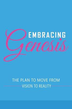 Embracing Genesis The Plan to Move From Vision To Reality