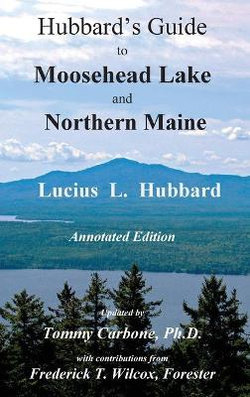 Hubbard's Guide to Moosehead Lake and Northern Maine - Annotated Edition