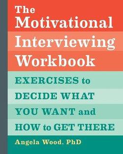 The Motivational Interviewing Workbook