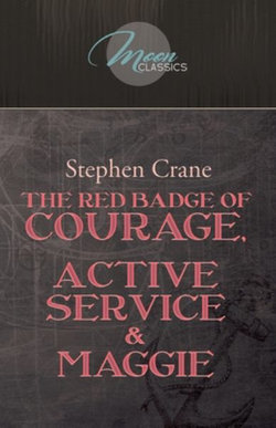 The Red Badge of Courage, Active Service and Maggie