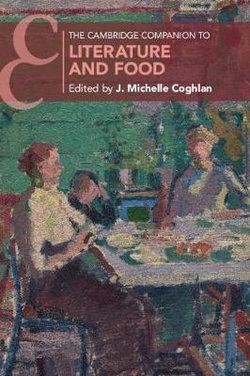 The Cambridge Companion to Literature and Food
