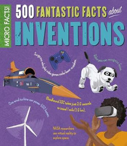 Micro Facts: 500 Fantastic Facts about Inventions