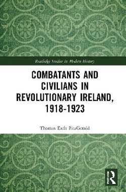 Combatants and Civilians in Revolutionary Ireland 1918-1923