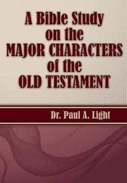 A Bible Study on the Major Bible Characters of the Old Testament