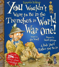 You Wouldn't Want To Be In The Trenches In World War I!