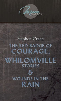 The Red Badge of Courage, Whilomville Stories and Wounds in the Rain