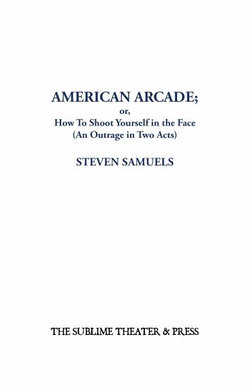 American Arcade; or, How to Shoot Yourself in the Face