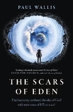 Scars of Eden, The - Has humanity confused the idea of God with memories of ET contact?